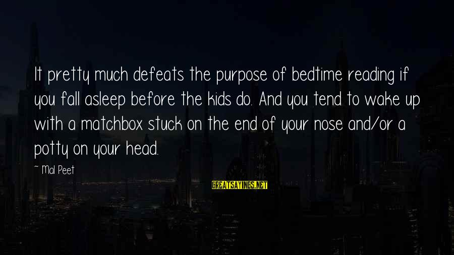 Fall Asleep Sayings By Mal Peet: It pretty much defeats the purpose of bedtime reading if you fall asleep before the