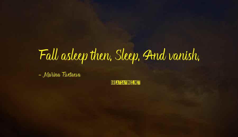 Fall Asleep Sayings By Marina Tsvetaeva: Fall asleep then. Sleep. And vanish.