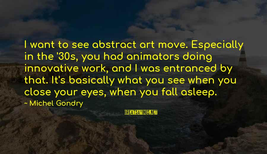 Fall Asleep Sayings By Michel Gondry: I want to see abstract art move. Especially in the '30s, you had animators doing