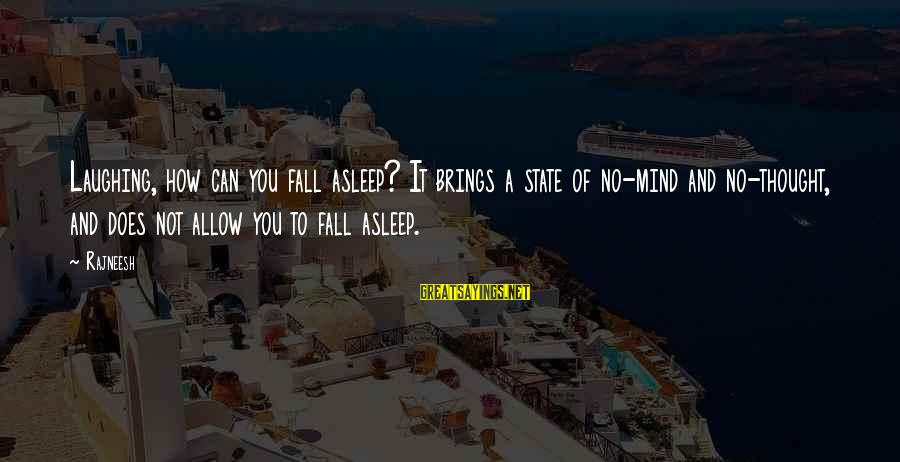 Fall Asleep Sayings By Rajneesh: Laughing, how can you fall asleep? It brings a state of no-mind and no-thought, and