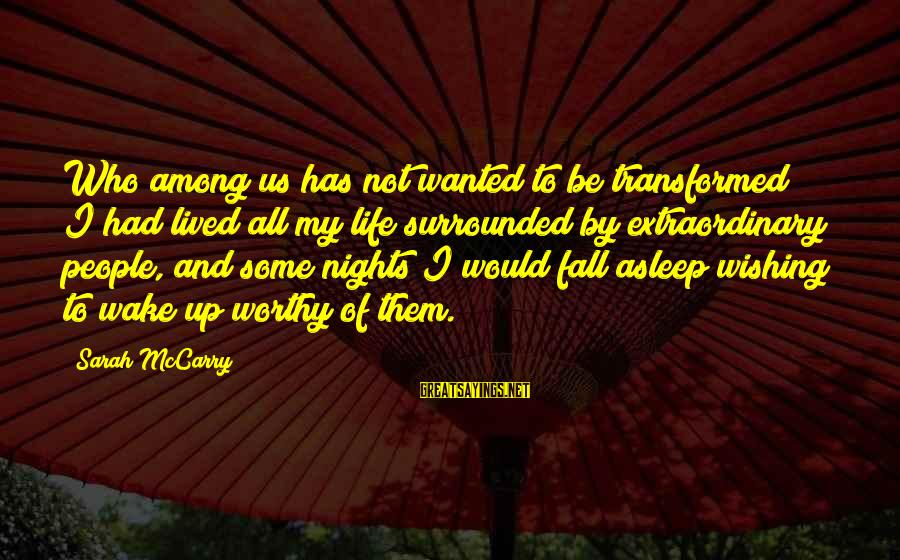 Fall Asleep Sayings By Sarah McCarry: Who among us has not wanted to be transformed? I had lived all my life