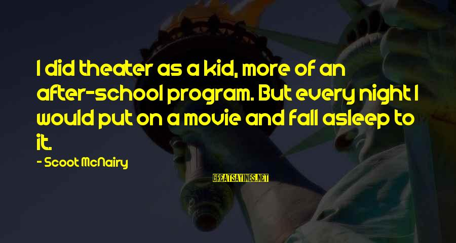 Fall Asleep Sayings By Scoot McNairy: I did theater as a kid, more of an after-school program. But every night I