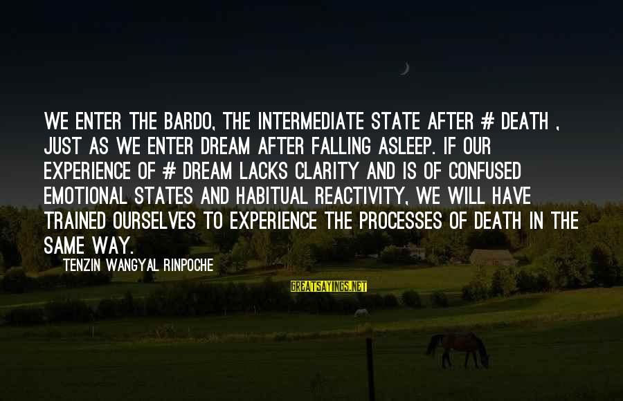 Fall Asleep Sayings By Tenzin Wangyal Rinpoche: We enter the bardo, the intermediate state after # death , just as we enter