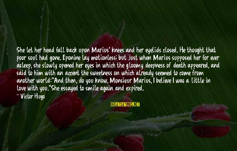 Fall Asleep Sayings By Victor Hugo: She let her head fall back upon Marius' knees and her eyelids closed. He thought