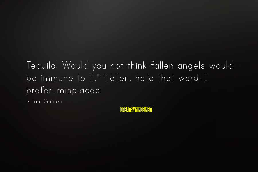 """Fallen Angels Novel Sayings By Paul Guildea: Tequila! Would you not think fallen angels would be immune to it."""" """"Fallen, hate that"""