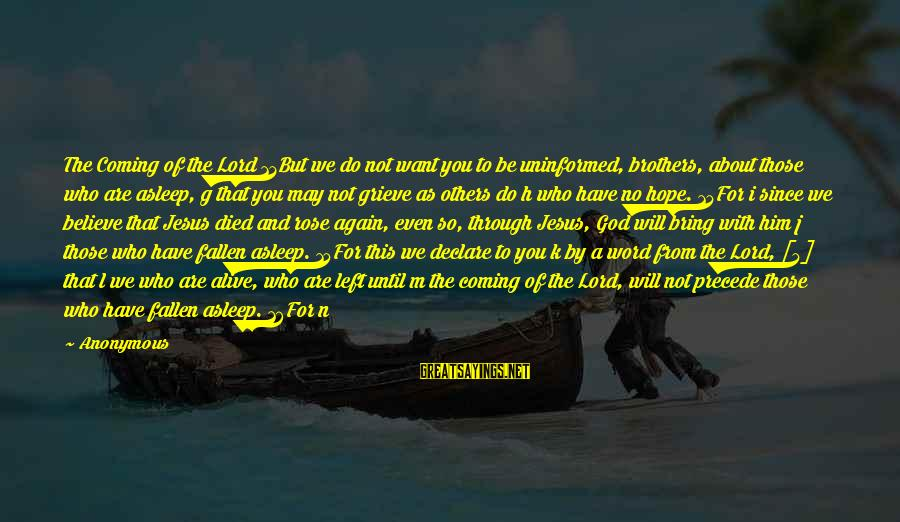 Fallen Brothers Sayings By Anonymous: The Coming of the Lord 13But we do not want you to be uninformed, brothers,