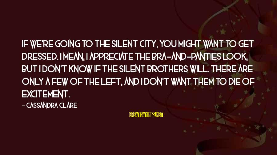 Fallen Brothers Sayings By Cassandra Clare: If we're going to the Silent City, you might want to get dressed. I mean,
