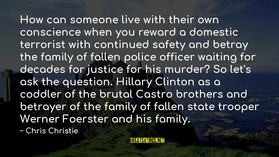 Fallen Brothers Sayings By Chris Christie: How can someone live with their own conscience when you reward a domestic terrorist with