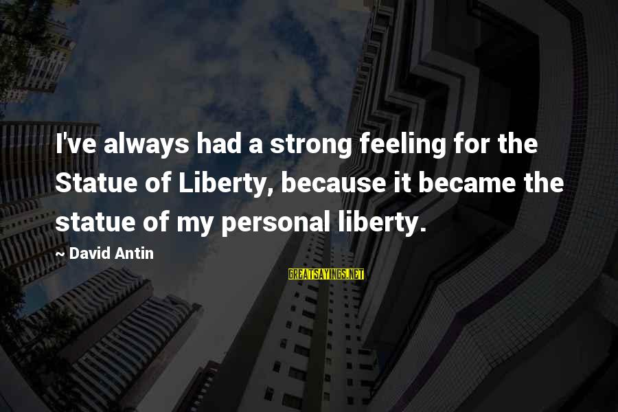Fallenwood Sayings By David Antin: I've always had a strong feeling for the Statue of Liberty, because it became the