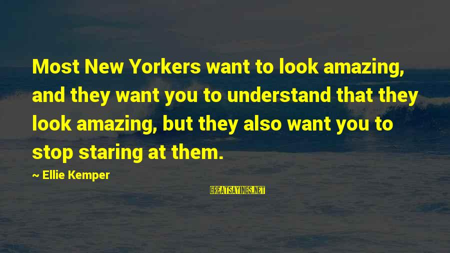 Fallenwood Sayings By Ellie Kemper: Most New Yorkers want to look amazing, and they want you to understand that they