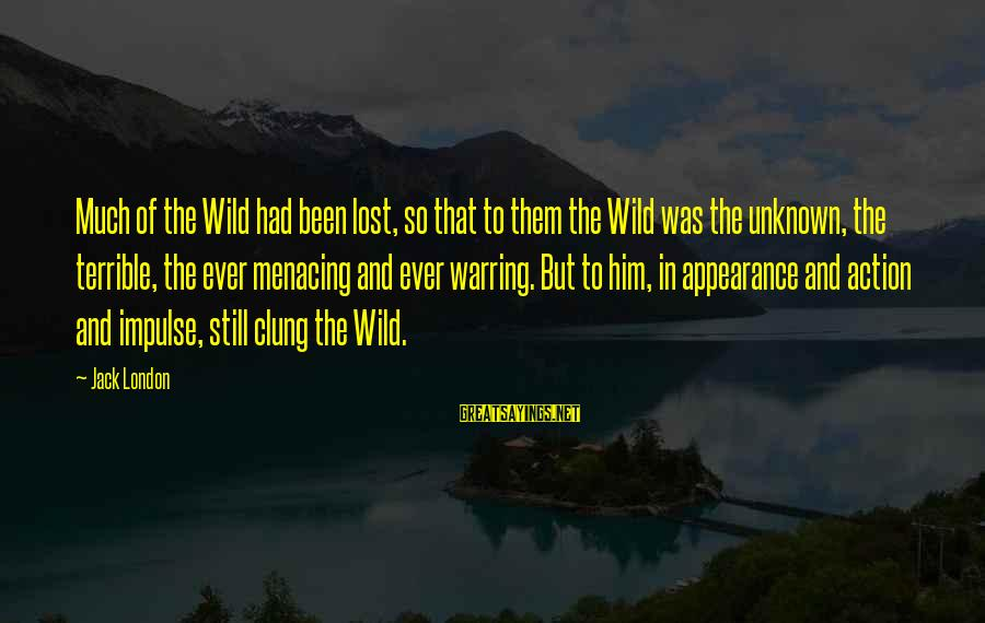 Fallenwood Sayings By Jack London: Much of the Wild had been lost, so that to them the Wild was the