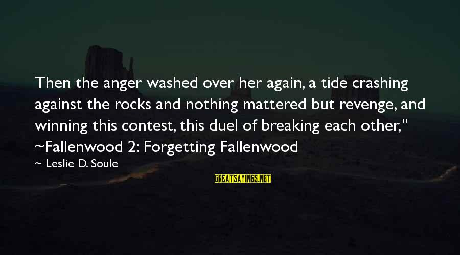 Fallenwood Sayings By Leslie D. Soule: Then the anger washed over her again, a tide crashing against the rocks and nothing