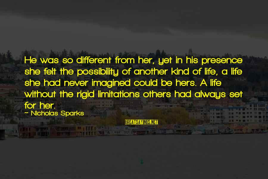 Fallenwood Sayings By Nicholas Sparks: He was so different from her, yet in his presence she felt the possibility of