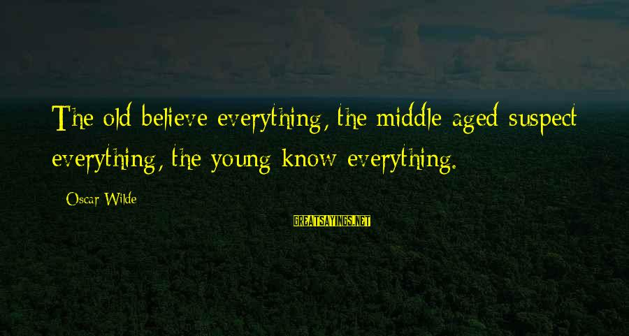 Fallenwood Sayings By Oscar Wilde: The old believe everything, the middle-aged suspect everything, the young know everything.