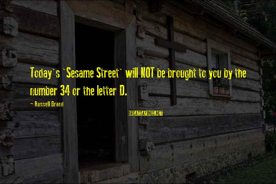 Fallenwood Sayings By Russell Brand: Today's 'Sesame Street' will NOT be brought to you by the number 34 or the