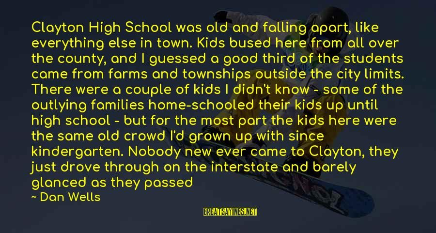 Falling Apart Families Sayings By Dan Wells: Clayton High School was old and falling apart, like everything else in town. Kids bused