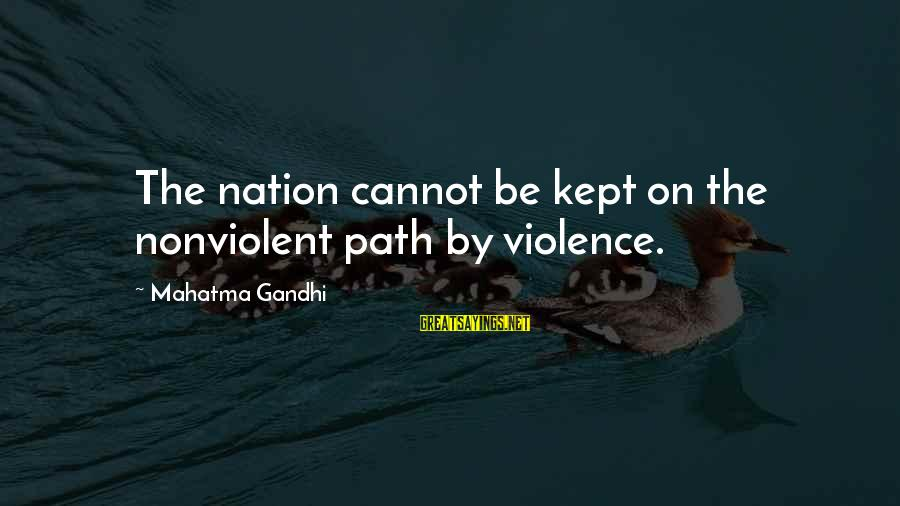 Falling Apart Families Sayings By Mahatma Gandhi: The nation cannot be kept on the nonviolent path by violence.