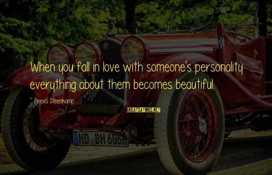 Falling For Someone's Personality Sayings By Reeva Steenkamp: When you fall in love with someone's personality everything about them becomes beautiful.