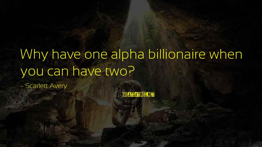 Falling In Love More And More Everyday Sayings By Scarlett Avery: Why have one alpha billionaire when you can have two?