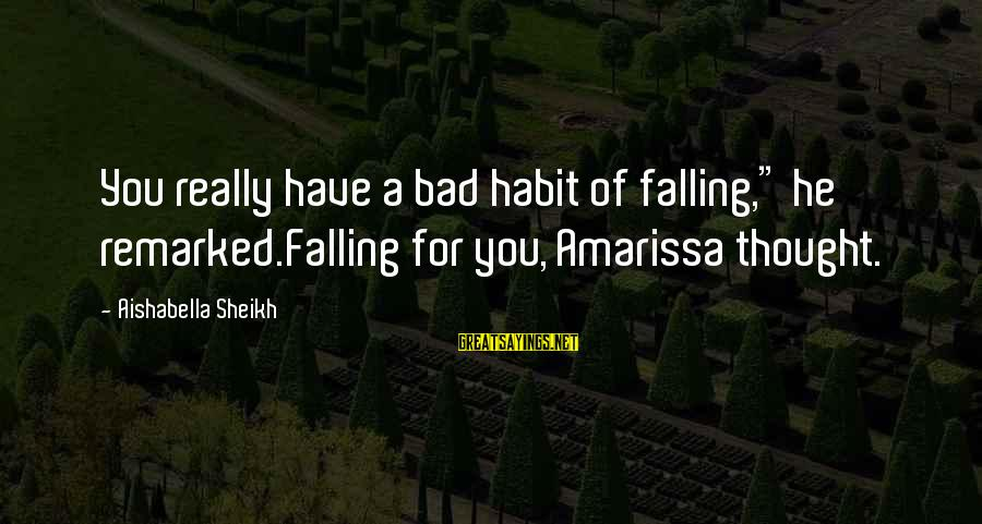 """Falling In You Sayings By Aishabella Sheikh: You really have a bad habit of falling,"""" he remarked.Falling for you, Amarissa thought."""