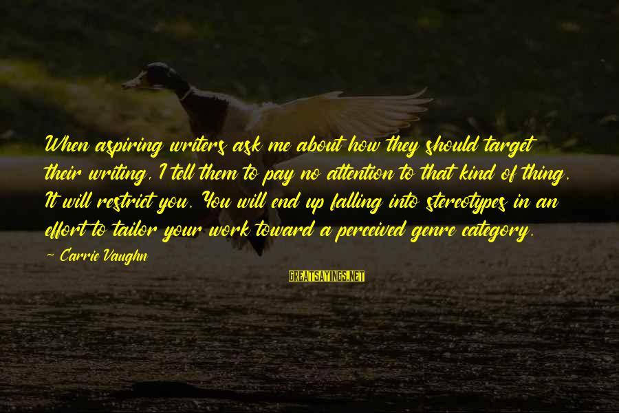 Falling In You Sayings By Carrie Vaughn: When aspiring writers ask me about how they should target their writing, I tell them