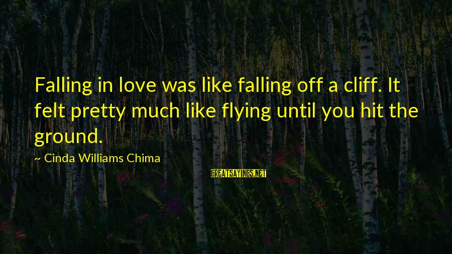 Falling In You Sayings By Cinda Williams Chima: Falling in love was like falling off a cliff. It felt pretty much like flying