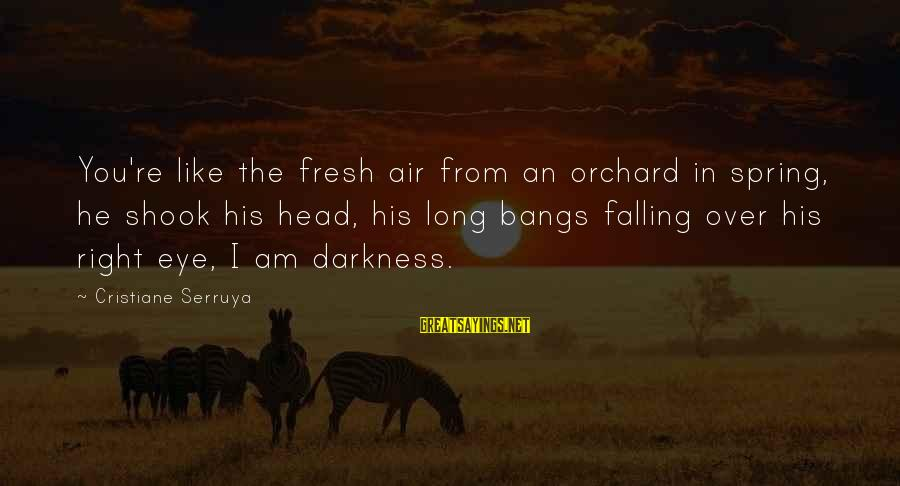 Falling In You Sayings By Cristiane Serruya: You're like the fresh air from an orchard in spring, he shook his head, his