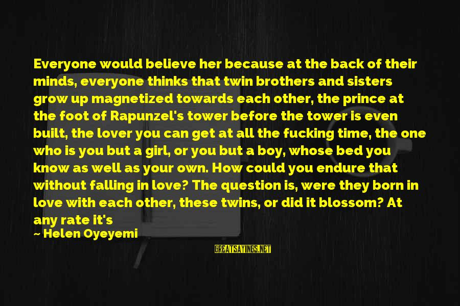 Falling In You Sayings By Helen Oyeyemi: Everyone would believe her because at the back of their minds, everyone thinks that twin