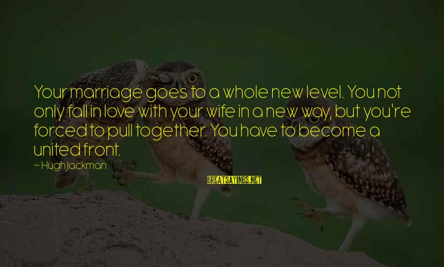 Falling In You Sayings By Hugh Jackman: Your marriage goes to a whole new level. You not only fall in love with