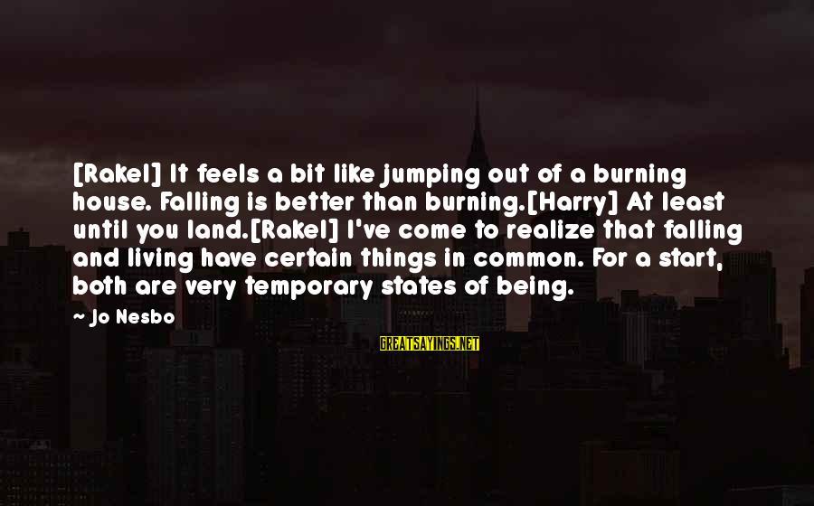 Falling In You Sayings By Jo Nesbo: [Rakel] It feels a bit like jumping out of a burning house. Falling is better