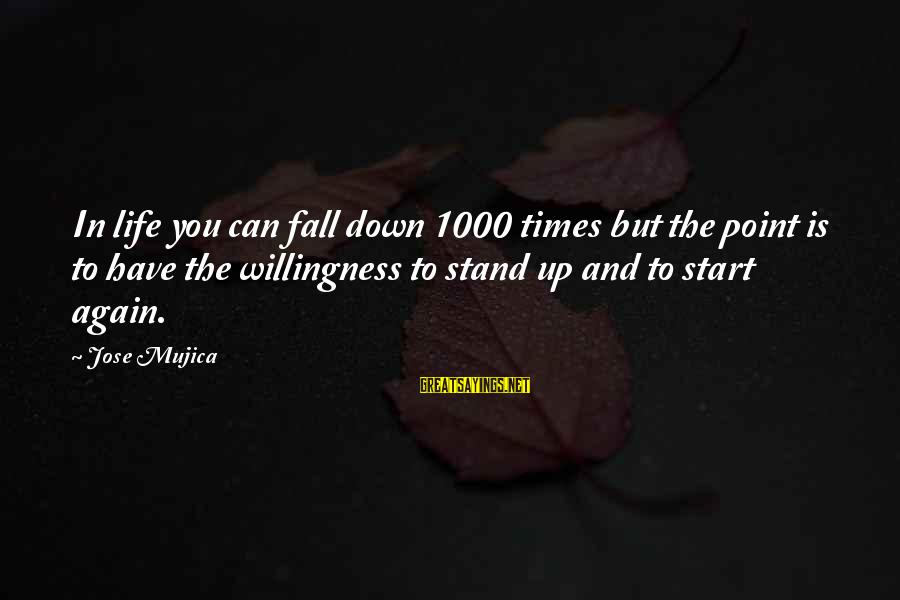 Falling In You Sayings By Jose Mujica: In life you can fall down 1000 times but the point is to have the