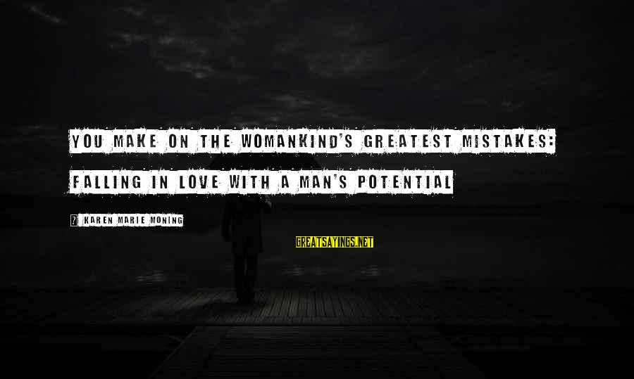 Falling In You Sayings By Karen Marie Moning: You make on the Womankind's greatest mistakes: falling in love with a man's potential