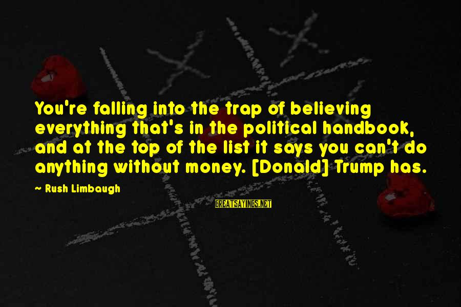 Falling In You Sayings By Rush Limbaugh: You're falling into the trap of believing everything that's in the political handbook, and at