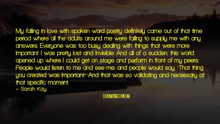 Falling In You Sayings By Sarah Kay: My falling in love with spoken word poetry definitely came out of that time period