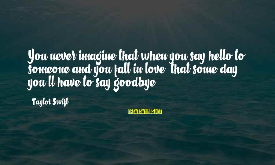 Falling In You Sayings By Taylor Swift: You never imagine that when you say hello to someone and you fall in love,
