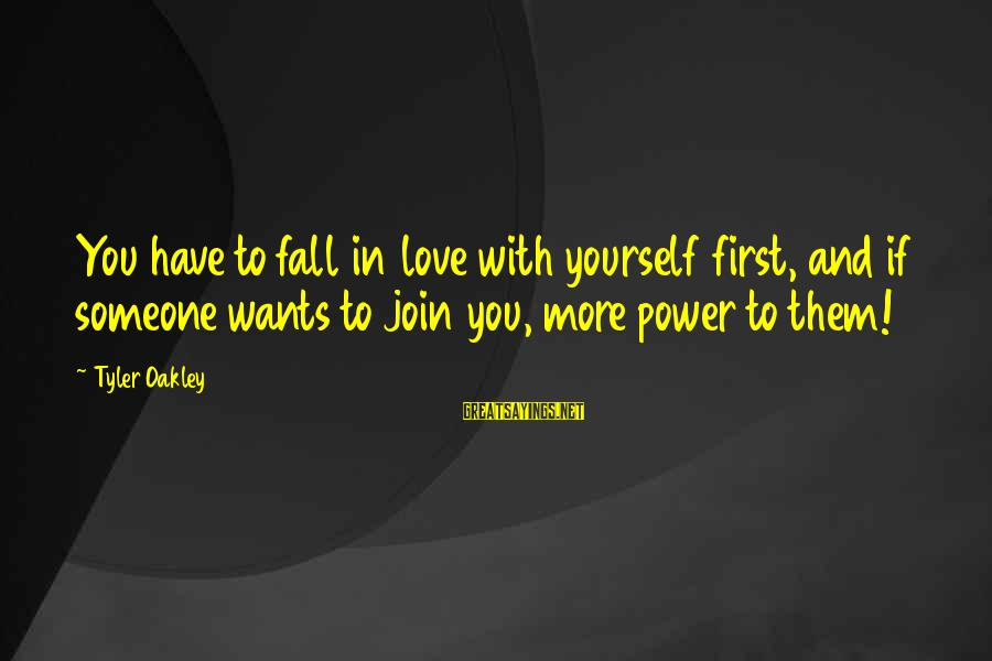 Falling In You Sayings By Tyler Oakley: You have to fall in love with yourself first, and if someone wants to join