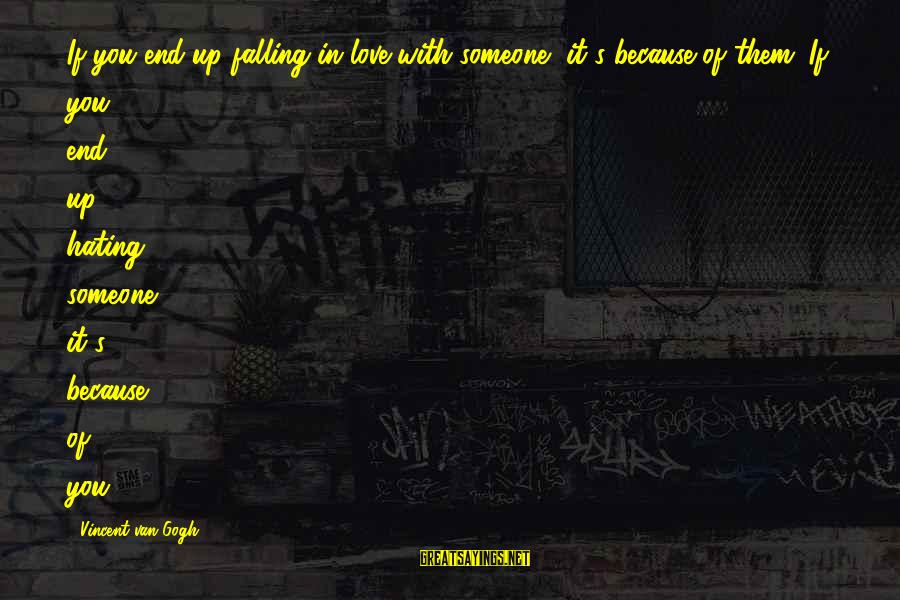 Falling In You Sayings By Vincent Van Gogh: If you end up falling in love with someone, it's because of them. If you