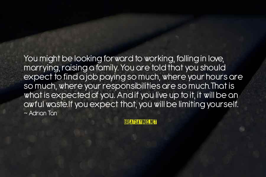Falling Out With Family Sayings By Adrian Tan: You might be looking forward to working, falling in love, marrying, raising a family. You
