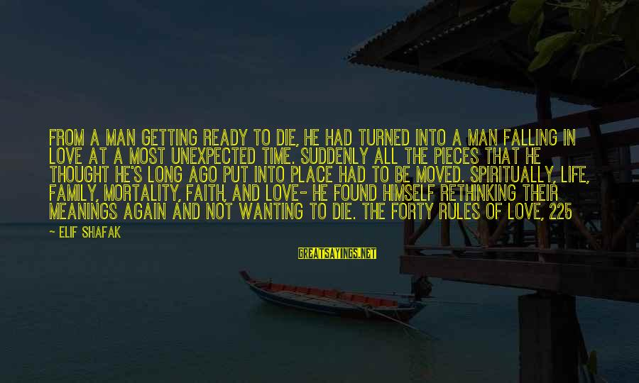 Falling Out With Family Sayings By Elif Shafak: From a man getting ready to die, he had turned into a man falling in