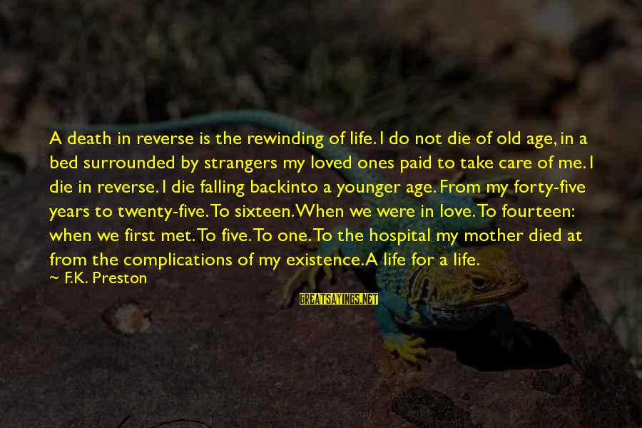 Falling Out With Family Sayings By F.K. Preston: A death in reverse is the rewinding of life. I do not die of old