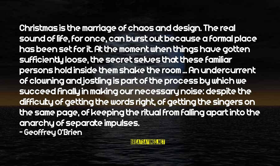 Falling Out With Family Sayings By Geoffrey O'Brien: Christmas is the marriage of chaos and design. The real sound of life, for once,