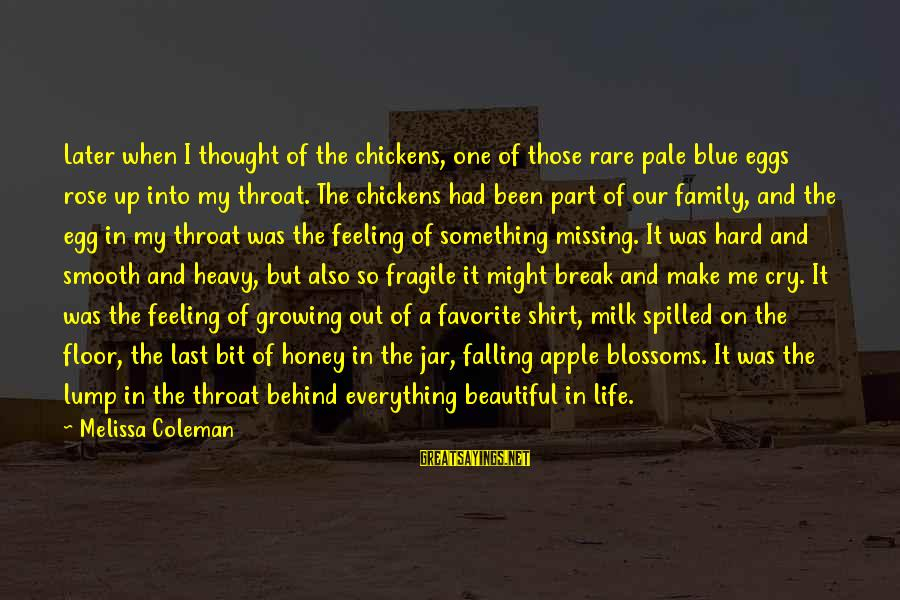 Falling Out With Family Sayings By Melissa Coleman: Later when I thought of the chickens, one of those rare pale blue eggs rose