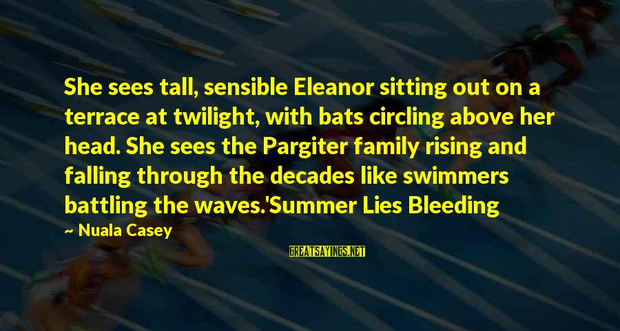 Falling Out With Family Sayings By Nuala Casey: She sees tall, sensible Eleanor sitting out on a terrace at twilight, with bats circling