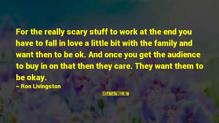 Falling Out With Family Sayings By Ron Livingston: For the really scary stuff to work at the end you have to fall in