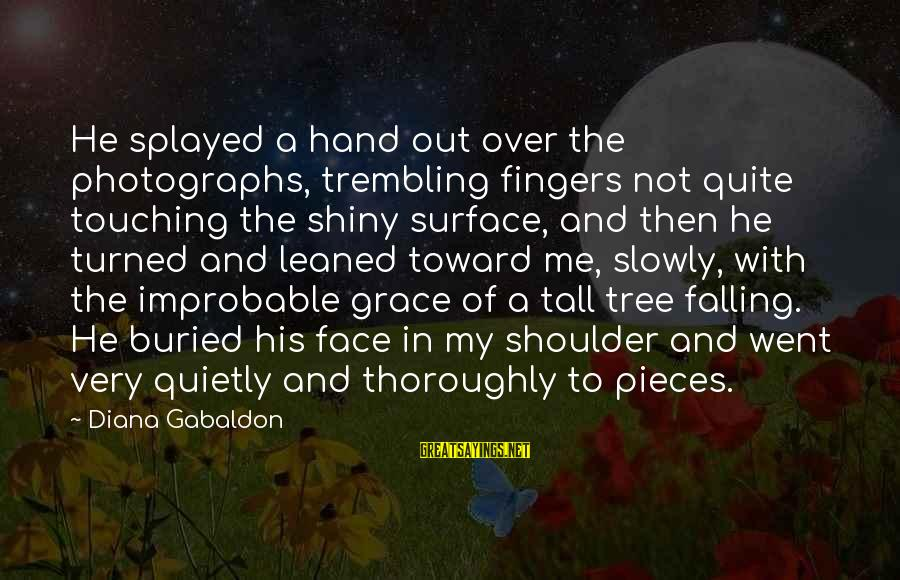 Falling Slowly For You Sayings By Diana Gabaldon: He splayed a hand out over the photographs, trembling fingers not quite touching the shiny