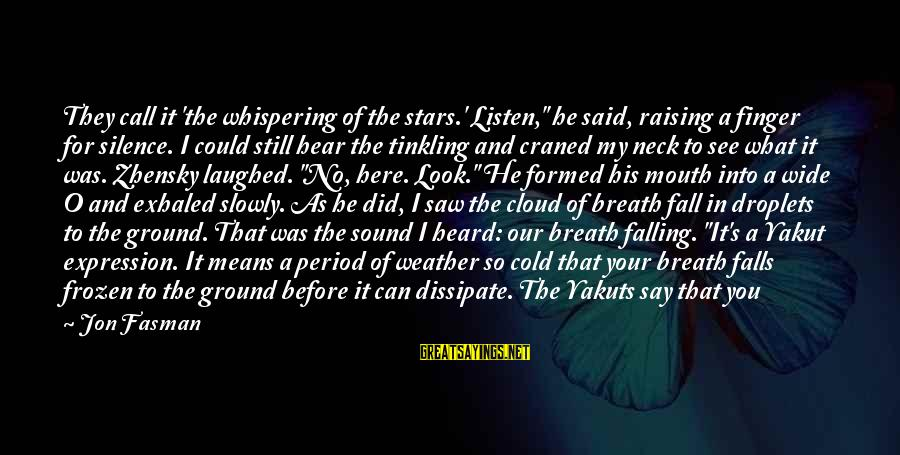 """Falling Slowly For You Sayings By Jon Fasman: They call it 'the whispering of the stars.' Listen,"""" he said, raising a finger for"""