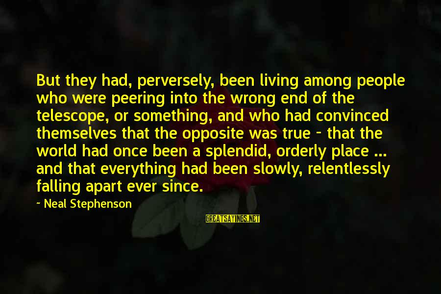 Falling Slowly For You Sayings By Neal Stephenson: But they had, perversely, been living among people who were peering into the wrong end