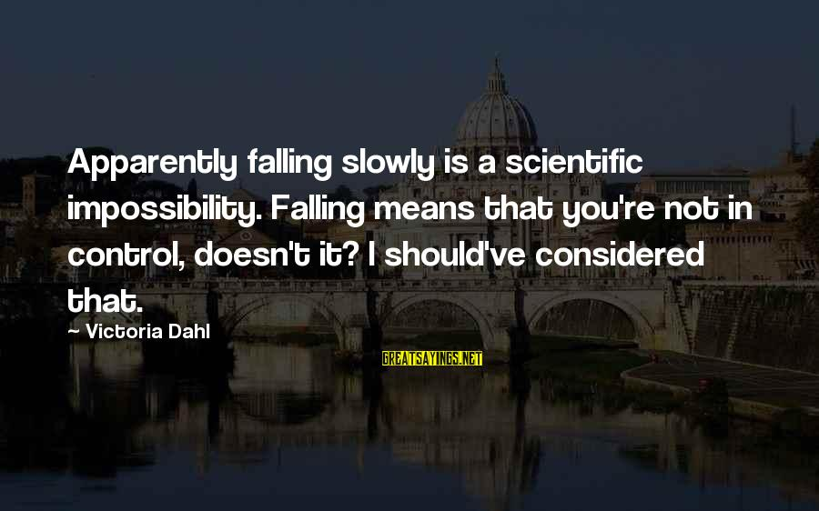 Falling Slowly For You Sayings By Victoria Dahl: Apparently falling slowly is a scientific impossibility. Falling means that you're not in control, doesn't