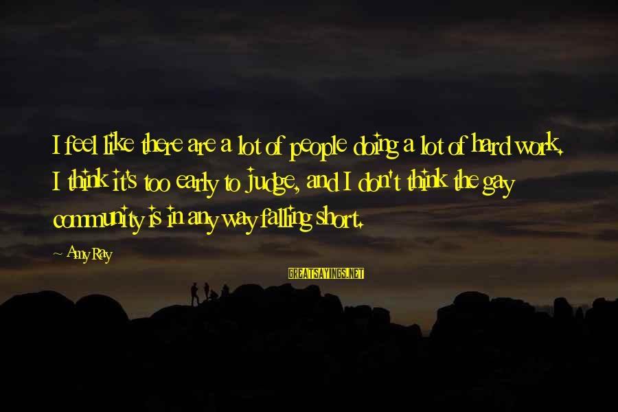 Falling Too Hard Sayings By Amy Ray: I feel like there are a lot of people doing a lot of hard work.