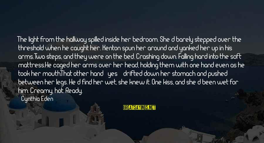 Falling Too Hard Sayings By Cynthia Eden: The light from the hallway spilled inside her bedroom. She'd barely stepped over the threshold